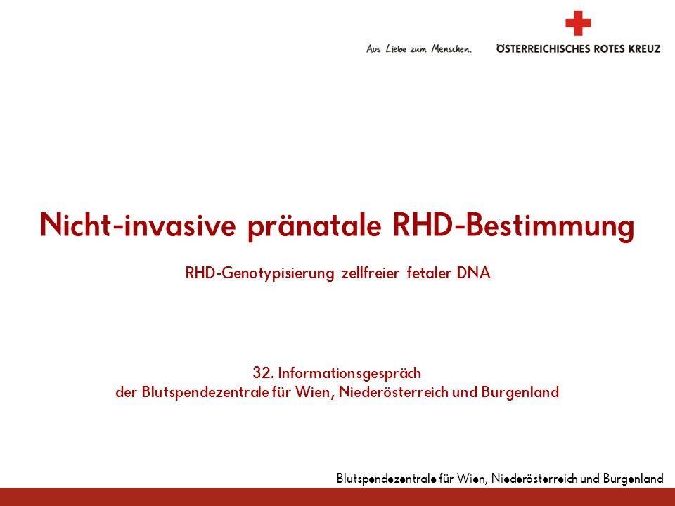 Blutspendezentrale für Wien, Niederösterreich und Burgenland Nicht-invasive pränatale RHD-Bestimmung RHD-Genotypisierung zellfreier fetaler DNA 32. In