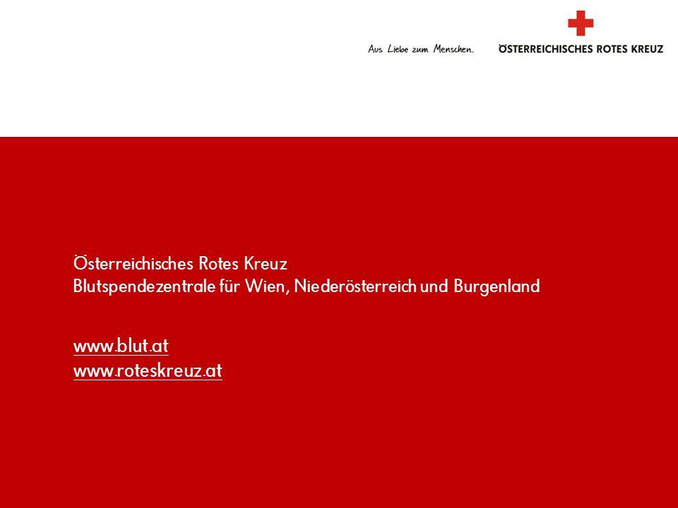 Blutspendezentrale für Wien, Niederösterreich und Burgenland www.blut.at www.roteskreuz.at www.blut.at www.roteskreuz.at Österreichisches Rotes Kreuz