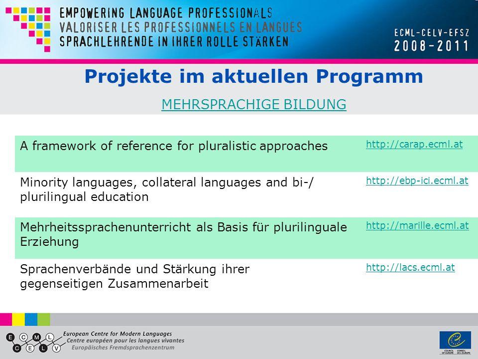 Projekte im aktuellen Programm MEHRSPRACHIGE BILDUNG MEHRSPRACHIGE BILDUNG A framework of reference for pluralistic approaches http://carap.ecml.at Minority languages, collateral languages and bi-/ plurilingual education http://ebp-ici.ecml.at Mehrheitssprachenunterricht als Basis für plurilinguale Erziehung http://marille.ecml.at Sprachenverbände und Stärkung ihrer gegenseitigen Zusammenarbeit http://lacs.ecml.at