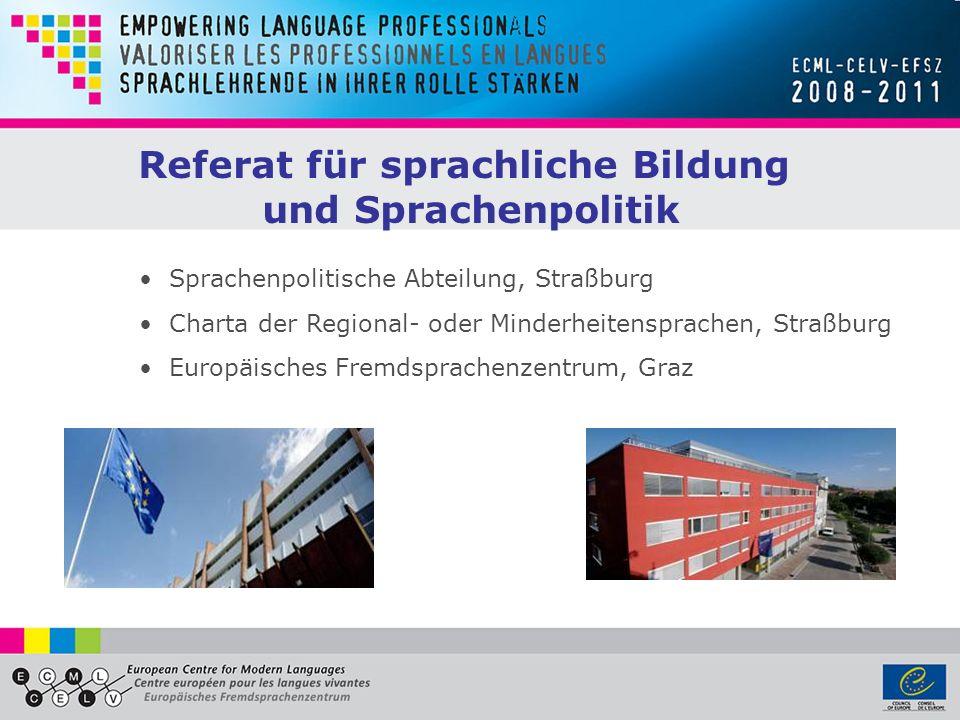 Sprachenpolitische Abteilung, Straßburg Charta der Regional- oder Minderheitensprachen, Straßburg Europäisches Fremdsprachenzentrum, Graz Referat für sprachliche Bildung und Sprachenpolitik