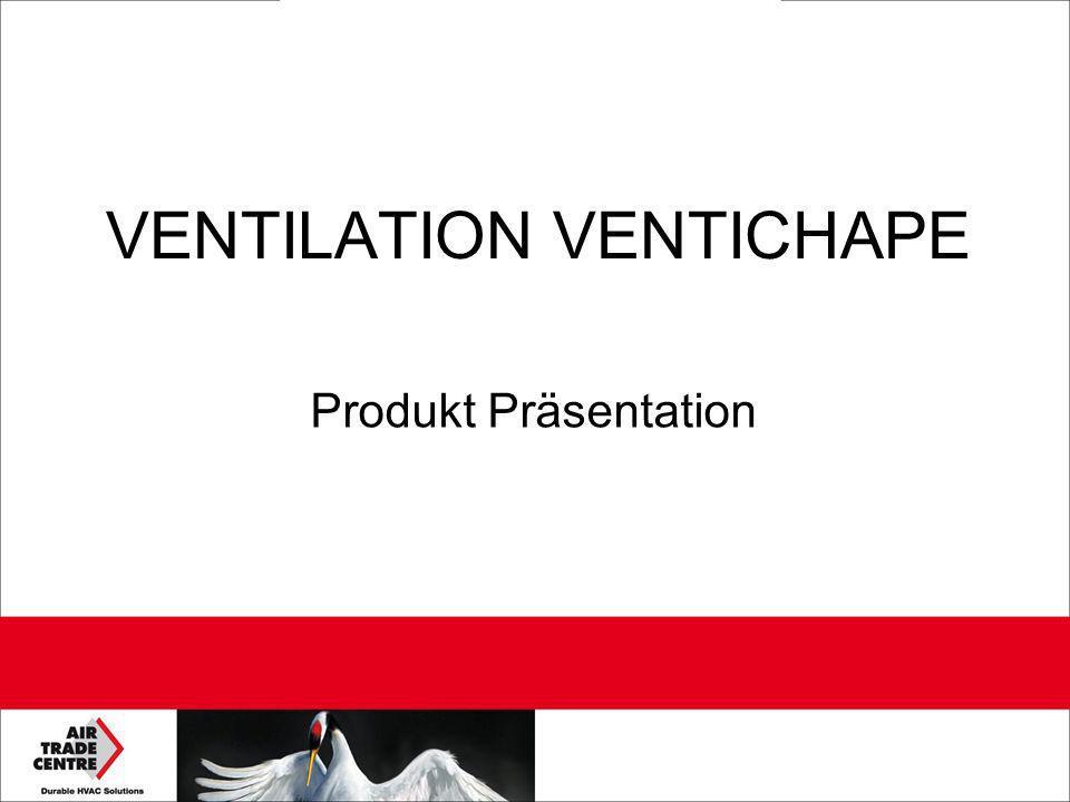 VENTILATION VENTICHAPE Produkt Präsentation