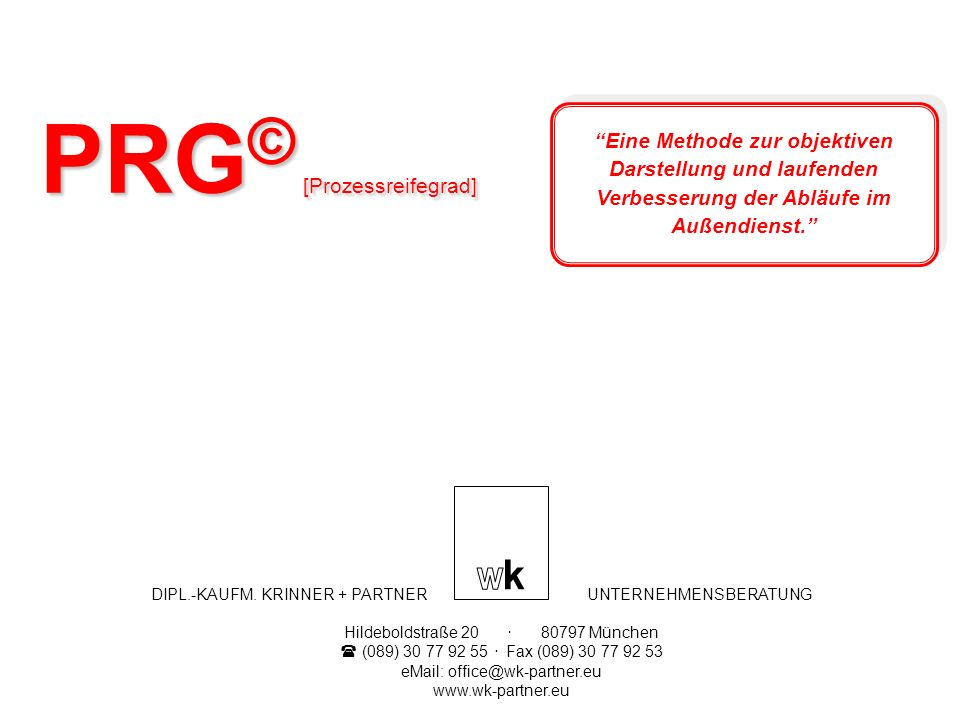 PRG © [Prozessreifegrad] DIPL.-KAUFM. KRINNER + PARTNER UNTERNEHMENSBERATUNG Hildeboldstraße 20. 80797 München (089) 30 77 92 55. Fax (089) 30 77 92 5