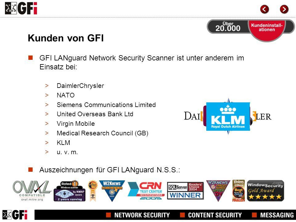 Kunden von GFI GFI LANguard Network Security Scanner ist unter anderem im Einsatz bei: >DaimlerChrysler >NATO >Siemens Communications Limited >United Overseas Bank Ltd >Virgin Mobile >Medical Research Council (GB) >KLM >u.