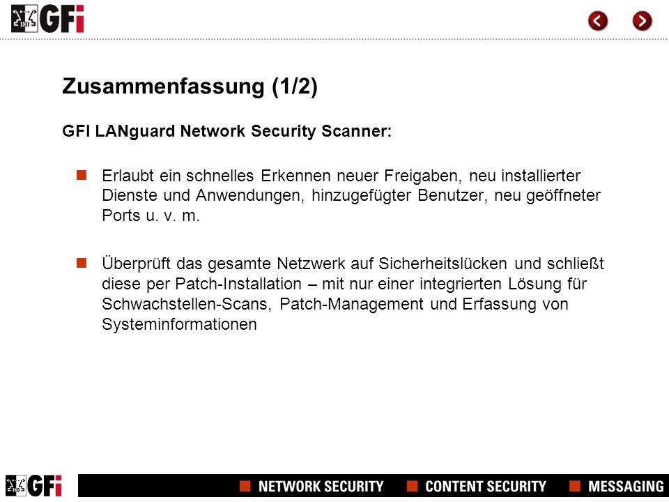Zusammenfassung (1/2) GFI LANguard Network Security Scanner: Erlaubt ein schnelles Erkennen neuer Freigaben, neu installierter Dienste und Anwendungen