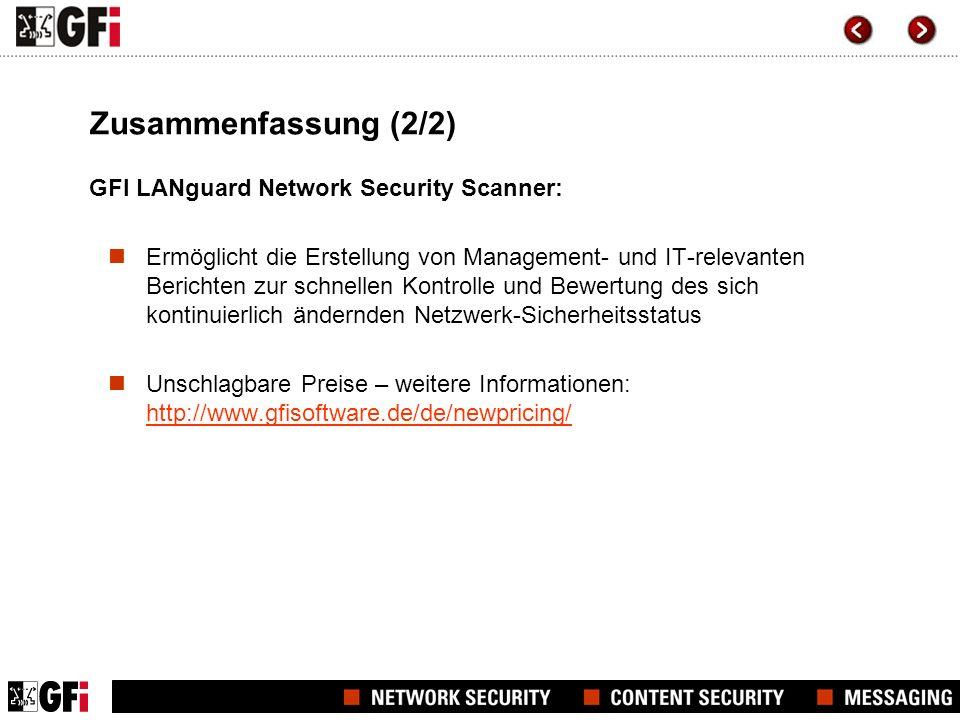 Zusammenfassung (2/2) GFI LANguard Network Security Scanner: Ermöglicht die Erstellung von Management- und IT-relevanten Berichten zur schnellen Kontrolle und Bewertung des sich kontinuierlich ändernden Netzwerk-Sicherheitsstatus Unschlagbare Preise – weitere Informationen: http://www.gfisoftware.de/de/newpricing/ http://www.gfisoftware.de/de/newpricing/
