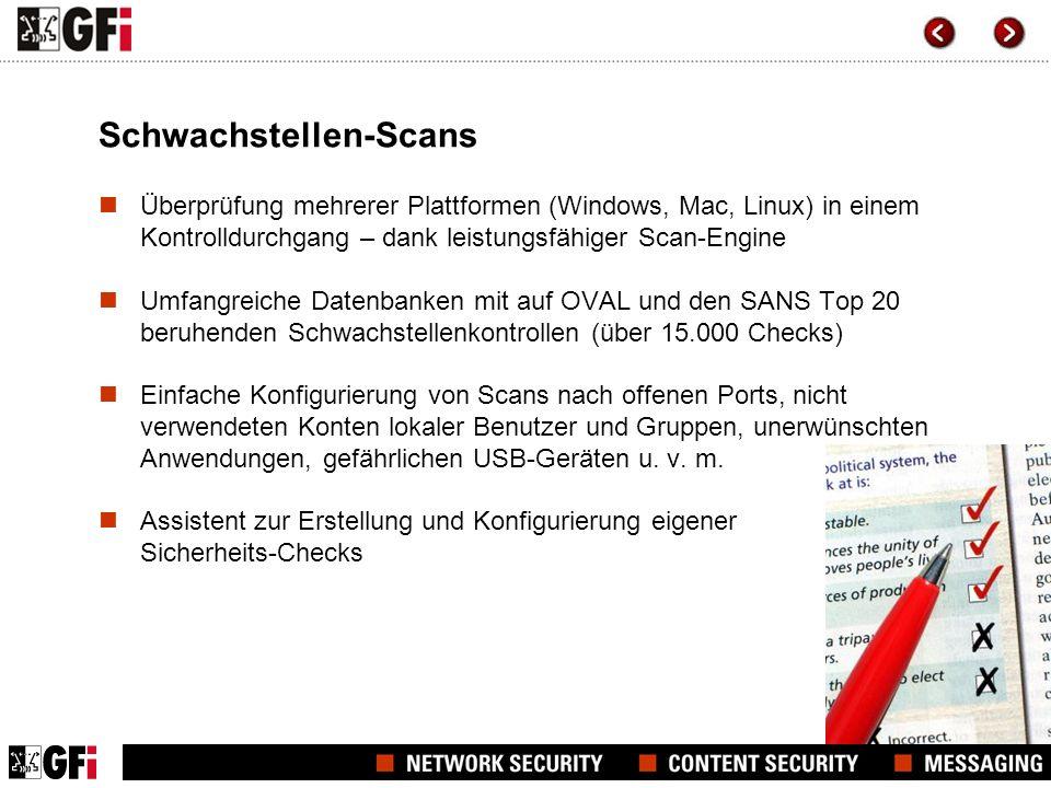 Schwachstellen-Scans Überprüfung mehrerer Plattformen (Windows, Mac, Linux) in einem Kontrolldurchgang – dank leistungsfähiger Scan-Engine Umfangreiche Datenbanken mit auf OVAL und den SANS Top 20 beruhenden Schwachstellenkontrollen (über 15.000 Checks) Einfache Konfigurierung von Scans nach offenen Ports, nicht verwendeten Konten lokaler Benutzer und Gruppen, unerwünschten Anwendungen, gefährlichen USB-Geräten u.