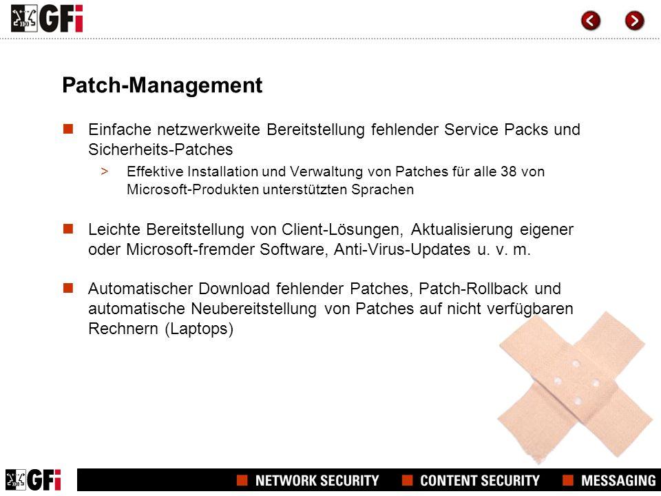 Patch-Management Einfache netzwerkweite Bereitstellung fehlender Service Packs und Sicherheits-Patches >Effektive Installation und Verwaltung von Patches für alle 38 von Microsoft-Produkten unterstützten Sprachen Leichte Bereitstellung von Client-Lösungen, Aktualisierung eigener oder Microsoft-fremder Software, Anti-Virus-Updates u.