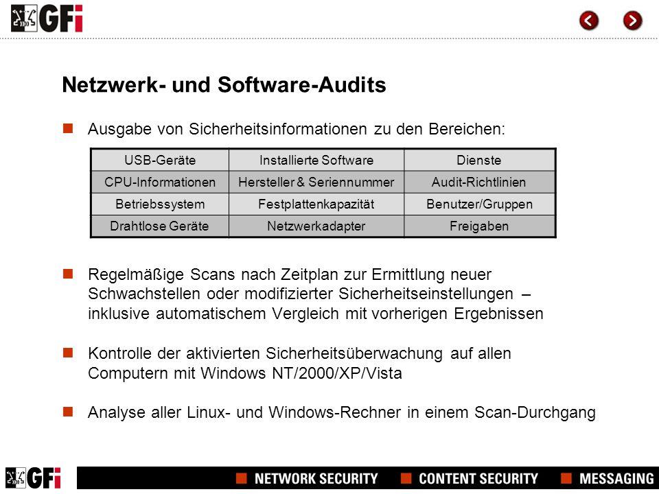 Netzwerk- und Software-Audits Ausgabe von Sicherheitsinformationen zu den Bereichen: Regelmäßige Scans nach Zeitplan zur Ermittlung neuer Schwachstellen oder modifizierter Sicherheitseinstellungen – inklusive automatischem Vergleich mit vorherigen Ergebnissen Kontrolle der aktivierten Sicherheitsüberwachung auf allen Computern mit Windows NT/2000/XP/Vista Analyse aller Linux- und Windows-Rechner in einem Scan-Durchgang USB-GeräteInstallierte SoftwareDienste CPU-InformationenHersteller & SeriennummerAudit-Richtlinien BetriebssystemFestplattenkapazitätBenutzer/Gruppen Drahtlose GeräteNetzwerkadapterFreigaben