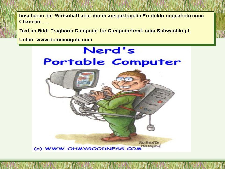 bescheren der Wirtschaft aber durch ausgeklügelte Produkte ungeahnte neue Chancen...... Text im Bild: Tragbarer Computer für Computerfreak oder Schwac