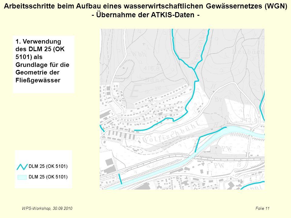 WPS-Workshop, 30.09.2010Folie 11 Arbeitsschritte beim Aufbau eines wasserwirtschaftlichen Gewässernetzes (WGN) - Übernahme der ATKIS-Daten - 1. Verwen