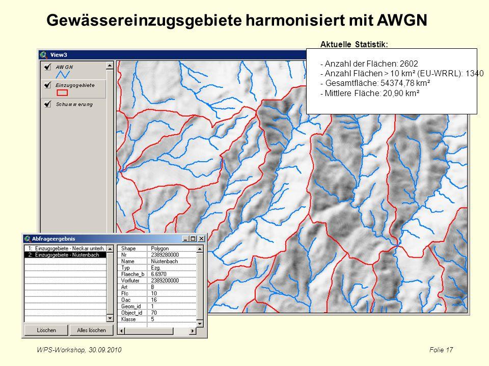 WPS-Workshop, 30.09.2010Folie 17 Gewässereinzugsgebiete harmonisiert mit AWGN Aktuelle Statistik: - Anzahl der Flächen: 2602 - Anzahl Flächen > 10 km²