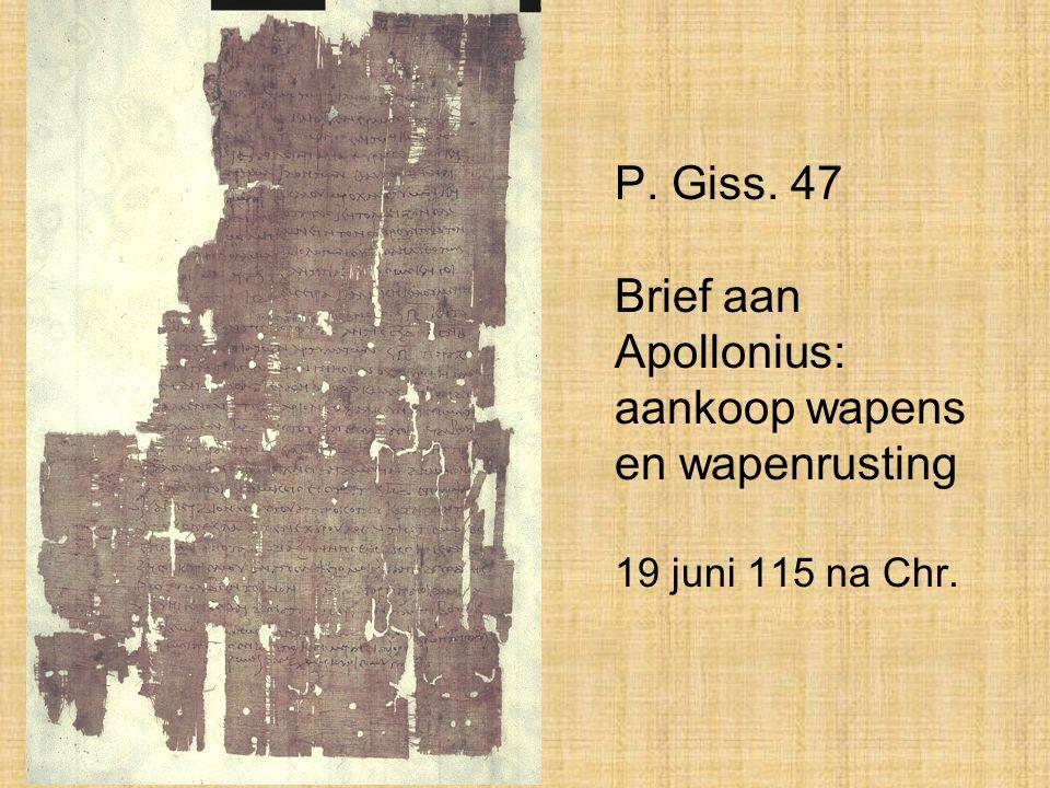 P. Giss. 47 Brief aan Apollonius: aankoop wapens en wapenrusting 19 juni 115 na Chr.