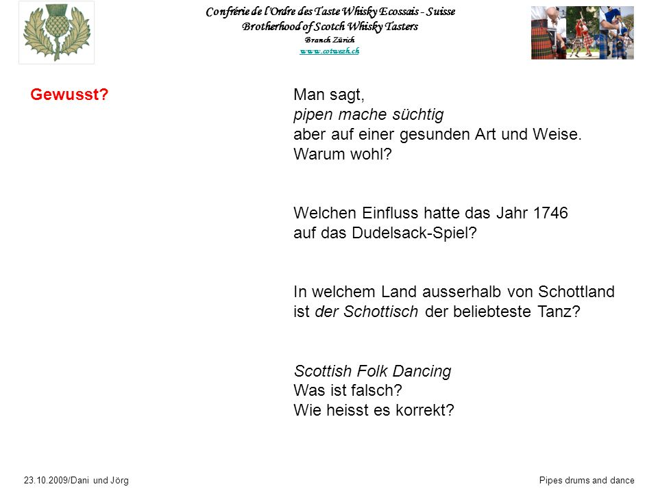 Confrérie de l Ordre des Taste Whisky Ecossais - Suisse Brotherhood of Scotch Whisky Tasters Branch Zürich www.cotwezh.ch 23.10.2009/Dani und JörgPipes drums and dance Ursprung des BegriffsCountry dance hat nichts mit dem Land zu tun Pariser Tanzform contre dance höfische Tänze Frankreichs ab ca.