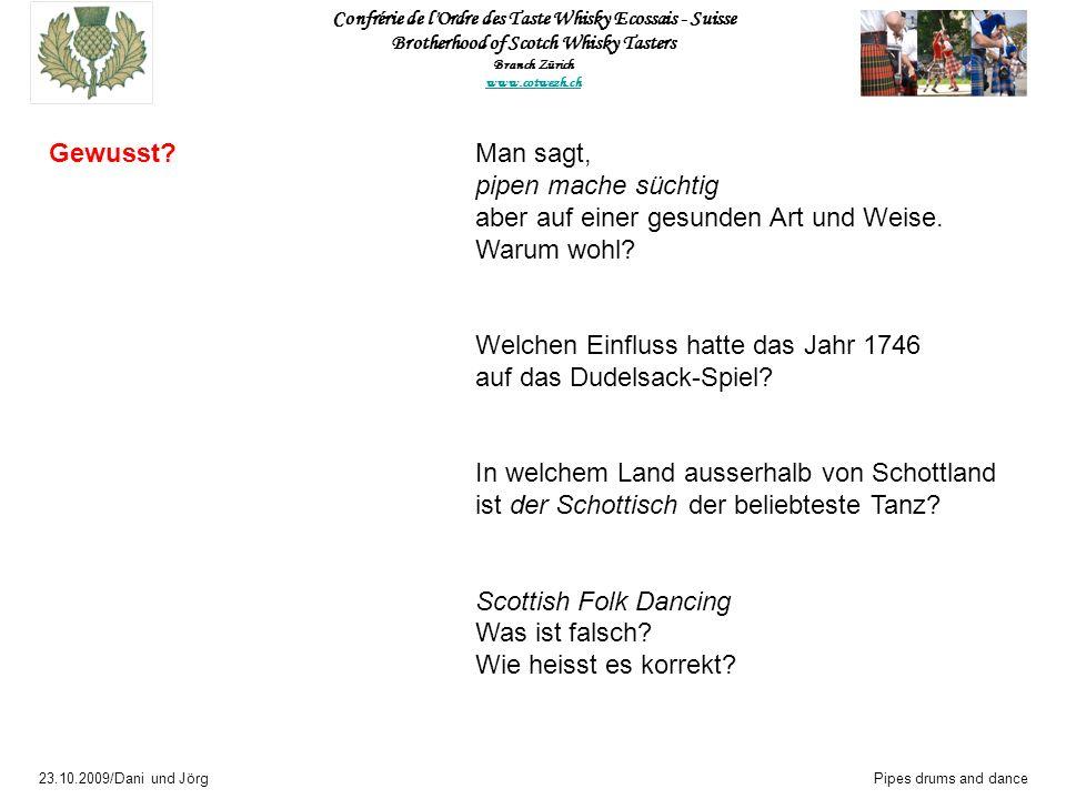 Confrérie de l Ordre des Taste Whisky Ecossais - Suisse Brotherhood of Scotch Whisky Tasters Branch Zürich www.cotwezh.ch 23.10.2009/Dani und JörgPipes drums and dance Ursprung und Bedeutung des Dudelsacks Erster Dudelsack bei Griechen und Römer ca.