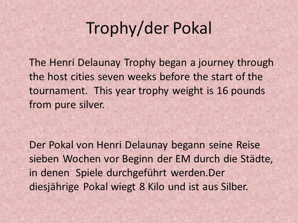 Trophy/der Pokal The Henri Delaunay Trophy began a journey through the host cities seven weeks before the start of the tournament.