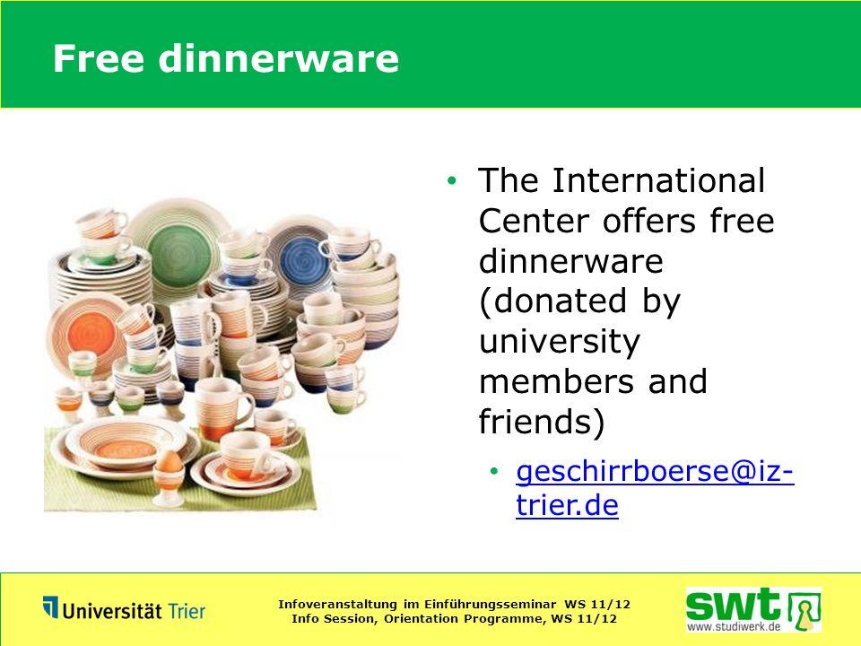 Free dinnerware The International Center offers free dinnerware (donated by university members and friends) geschirrboerse@iz- trier.de geschirrboerse