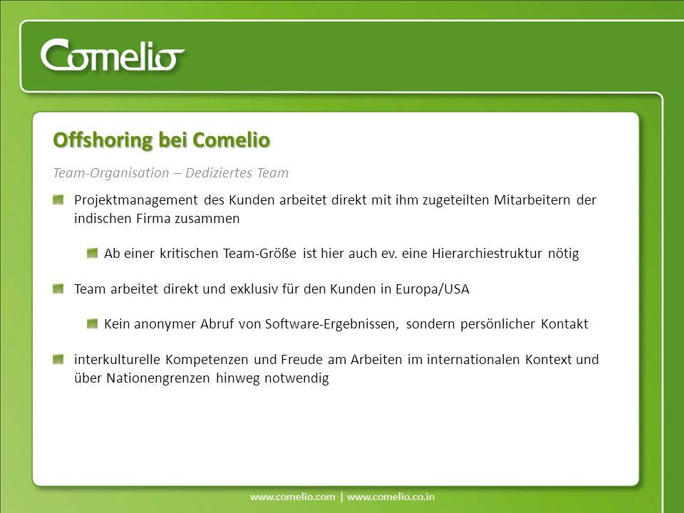 www.comelio.com | www.comelio.co.in Team-Organisation – Dediziertes Team Offshoring bei Comelio Projektmanagement des Kunden arbeitet direkt mit ihm z