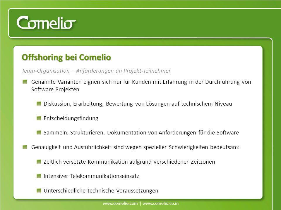 www.comelio.com | www.comelio.co.in Team-Organisation – Anforderungen an Projekt-Teilnehmer Offshoring bei Comelio Genannte Varianten eignen sich nur
