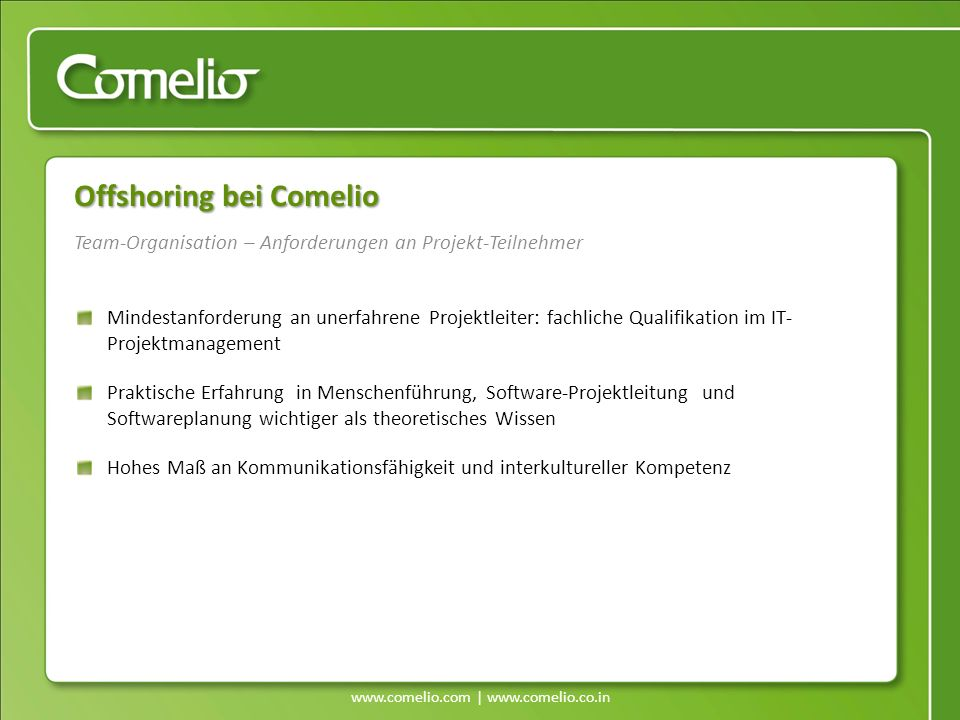 www.comelio.com | www.comelio.co.in Team-Organisation – Anforderungen an Projekt-Teilnehmer Offshoring bei Comelio Mindestanforderung an unerfahrene P