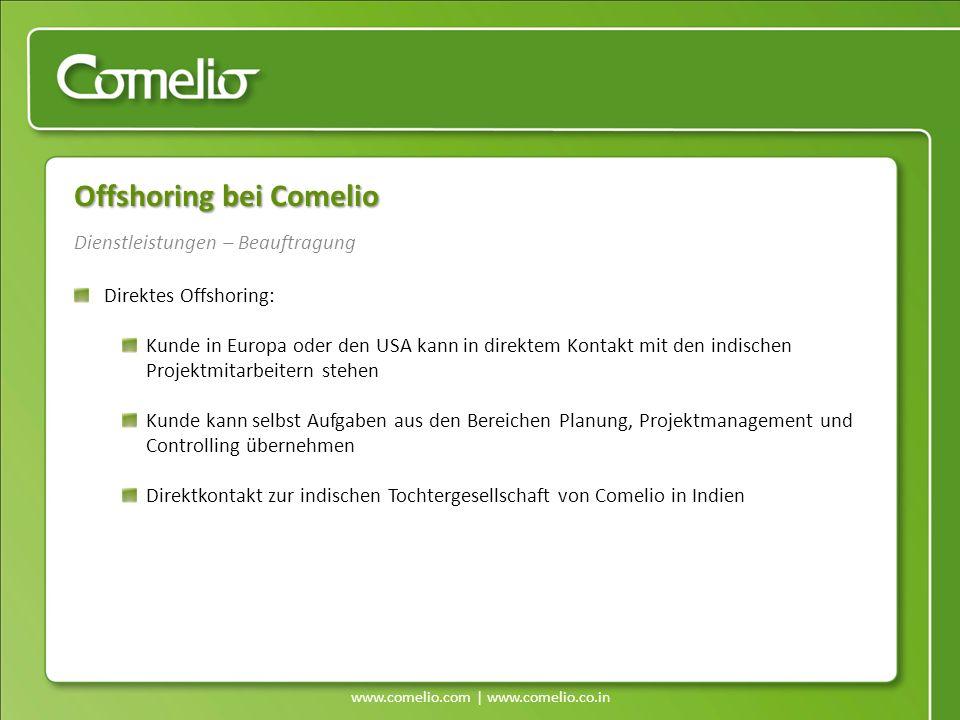 www.comelio.com | www.comelio.co.in Dienstleistungen – Beauftragung Offshoring bei Comelio Direktes Offshoring: Kunde in Europa oder den USA kann in d