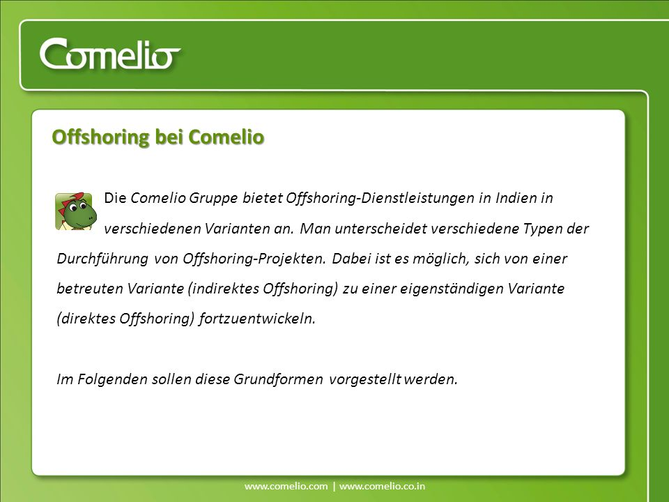 www.comelio.com | www.comelio.co.in Offshoring-Typen – Indirektes Offshoring Offshoring bei Comelio Personalintensive Programmierung findet offshore bspw.