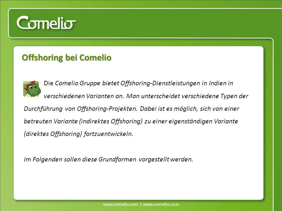 Offshoring bei Comelio Die Comelio Gruppe bietet Offshoring-Dienstleistungen in Indien in verschiedenen Varianten an. Man unterscheidet verschiedene T