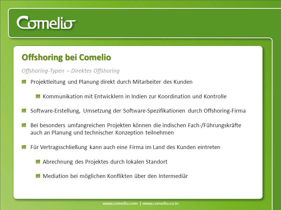 www.comelio.com | www.comelio.co.in Offshoring-Typen – Direktes Offshoring Offshoring bei Comelio Projektleitung und Planung direkt durch Mitarbeiter