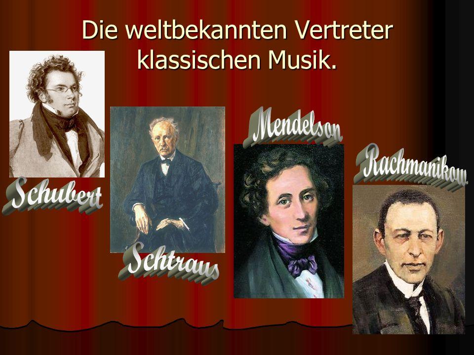 Die weltbekannten Vertreter klassischen Musik.