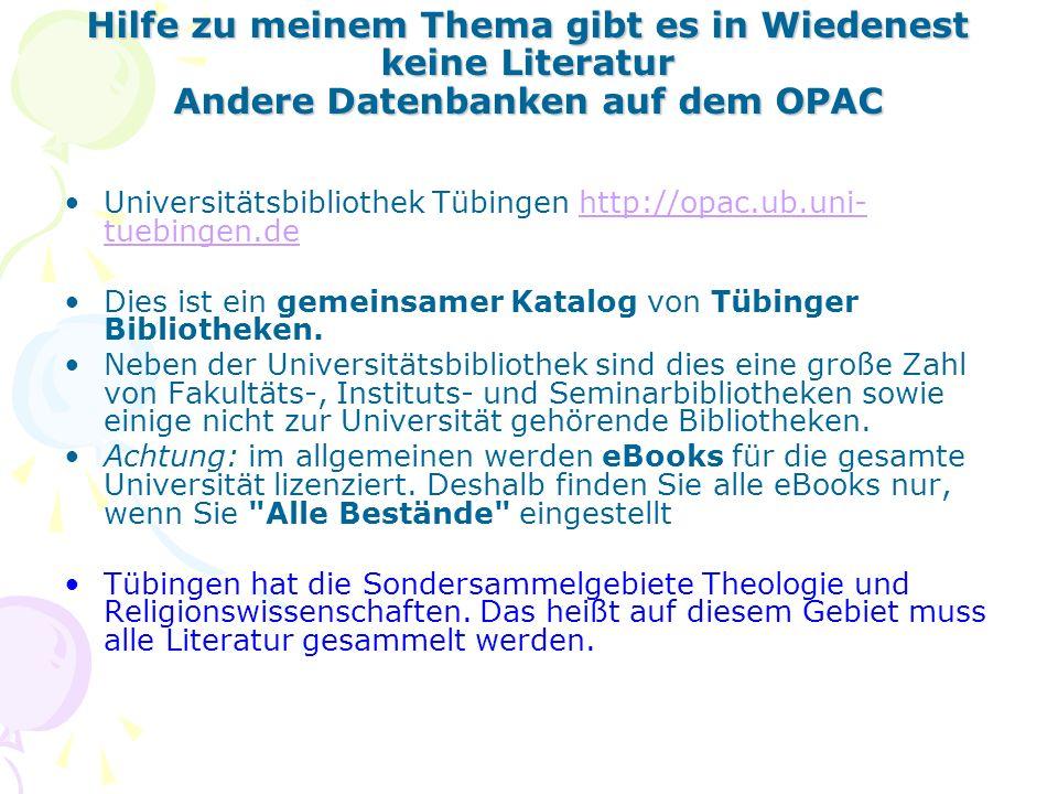 Hilfe zu meinem Thema gibt es in Wiedenest keine Literatur Andere Datenbanken auf dem OPAC Universitätsbibliothek Tübingen http://opac.ub.uni- tuebingen.dehttp://opac.ub.uni- tuebingen.de Dies ist ein gemeinsamer Katalog von Tübinger Bibliotheken.