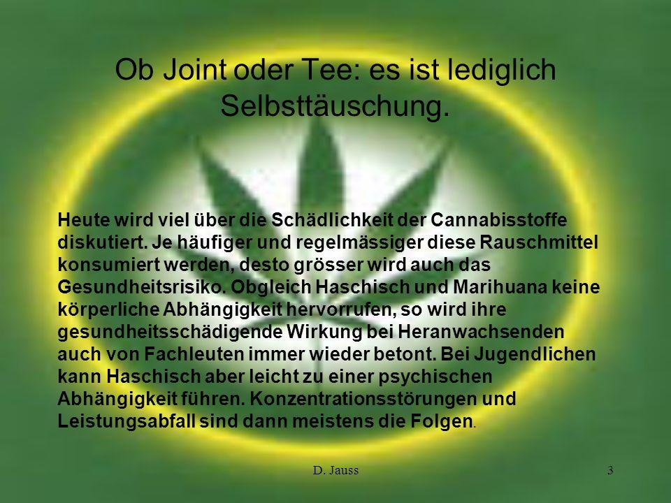 D. Jauss3 Ob Joint oder Tee: es ist lediglich Selbsttäuschung. Heute wird viel über die Schädlichkeit der Cannabisstoffe diskutiert. Je häufiger und r