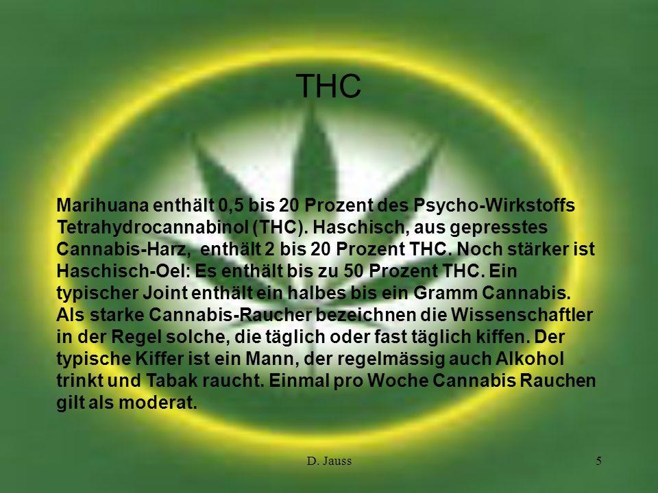 D. Jauss5 THC Marihuana enthält 0,5 bis 20 Prozent des Psycho-Wirkstoffs Tetrahydrocannabinol (THC). Haschisch, aus gepresstes Cannabis-Harz, enthält
