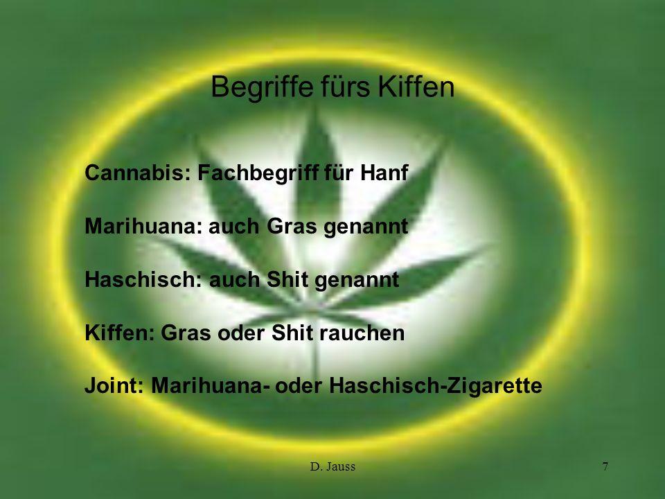 D. Jauss7 Begriffe fürs Kiffen Cannabis: Fachbegriff für Hanf Marihuana: auch Gras genannt Haschisch: auch Shit genannt Kiffen: Gras oder Shit rauchen