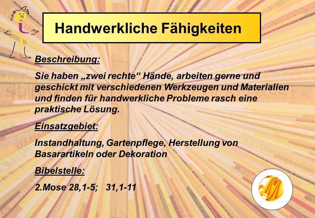 Beschreibung: Sie haben zwei rechte Hände, arbeiten gerne und geschickt mit verschiedenen Werkzeugen und Materialien und finden für handwerkliche Probleme rasch eine praktische Lösung.