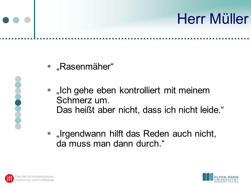 Fakultät für Interdisziplinäre Forschung und Fortbildung Herr Müller Rasenmäher Ich gehe eben kontrolliert mit meinem Schmerz um. Das heißt aber nicht