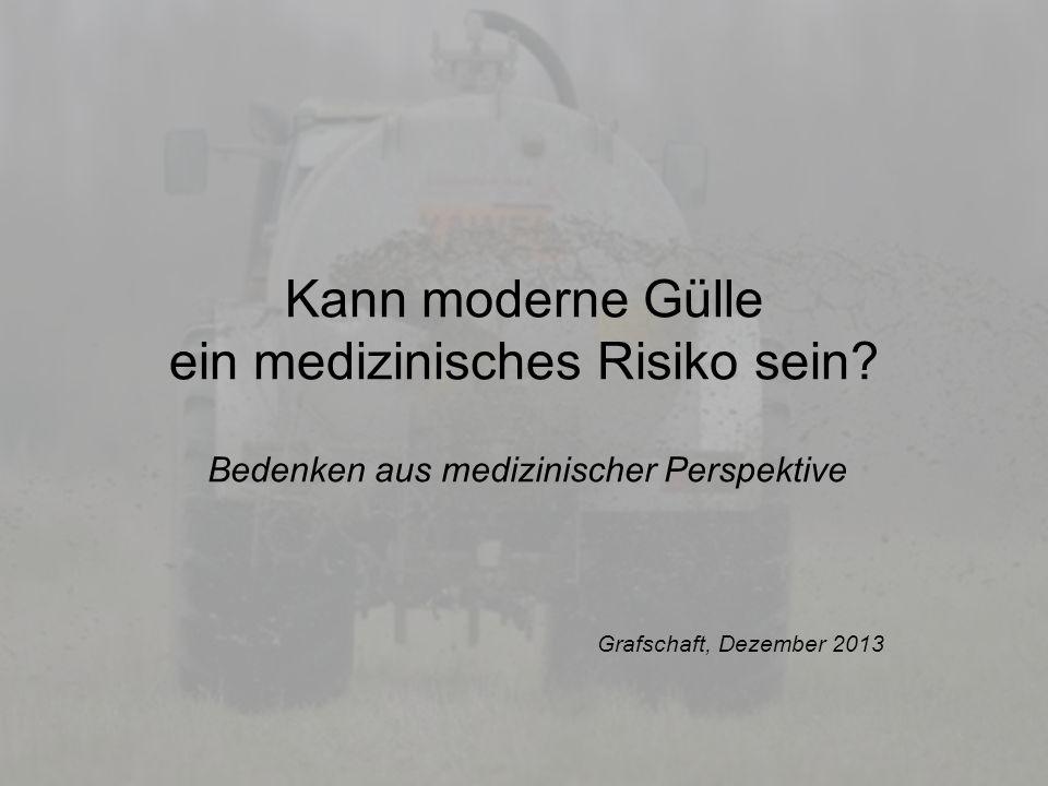 Bürgerinitiative gegen industrielles Güllelager und Massentierhaltung in Wohnortnähe e.V.i.G 1 Kann moderne Gülle ein medizinisches Risiko sein? Beden
