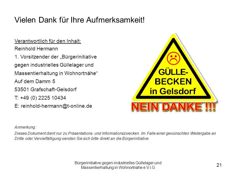 Bürgerinitiative gegen industrielles Güllelager und Massentierhaltung in Wohnortnähe e.V.i.G 21 Vielen Dank für Ihre Aufmerksamkeit! Verantwortlich fü