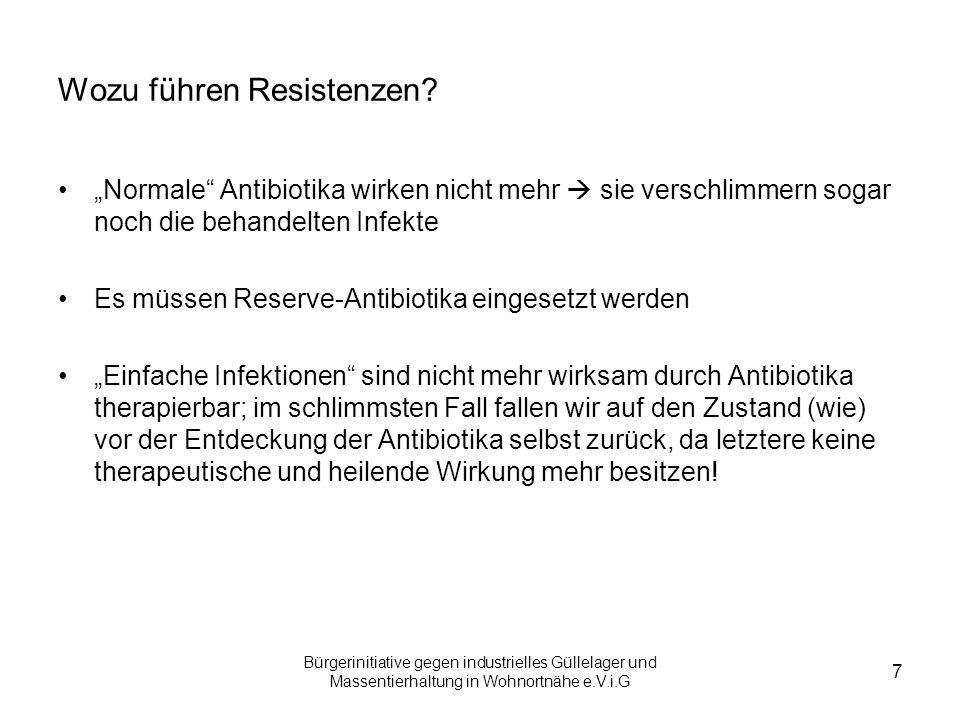 Bürgerinitiative gegen industrielles Güllelager und Massentierhaltung in Wohnortnähe e.V.i.G 7 Wozu führen Resistenzen? Normale Antibiotika wirken nic