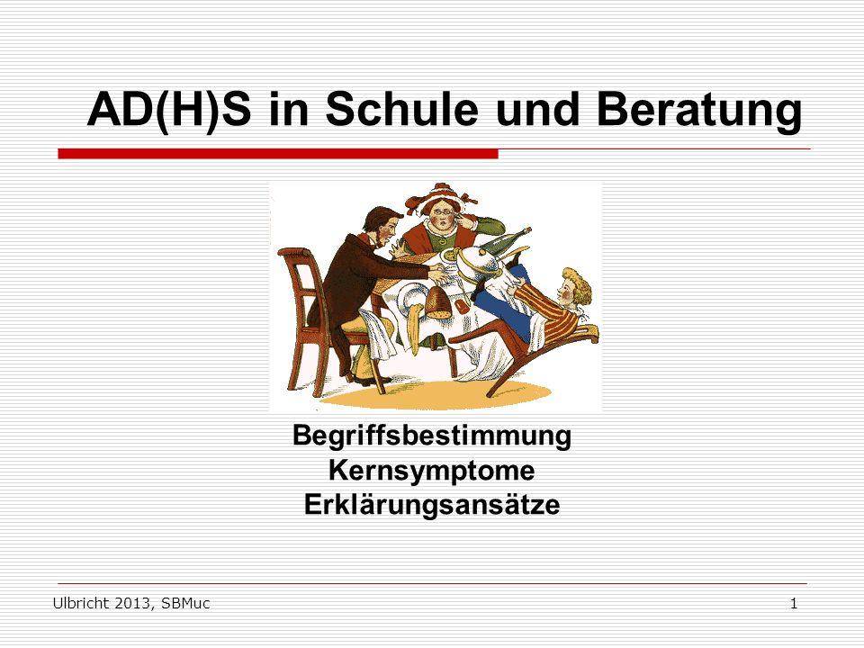 Ulbricht 2013, SBMuc1 AD(H)S in Schule und Beratung Begriffsbestimmung Kernsymptome Erklärungsansätze