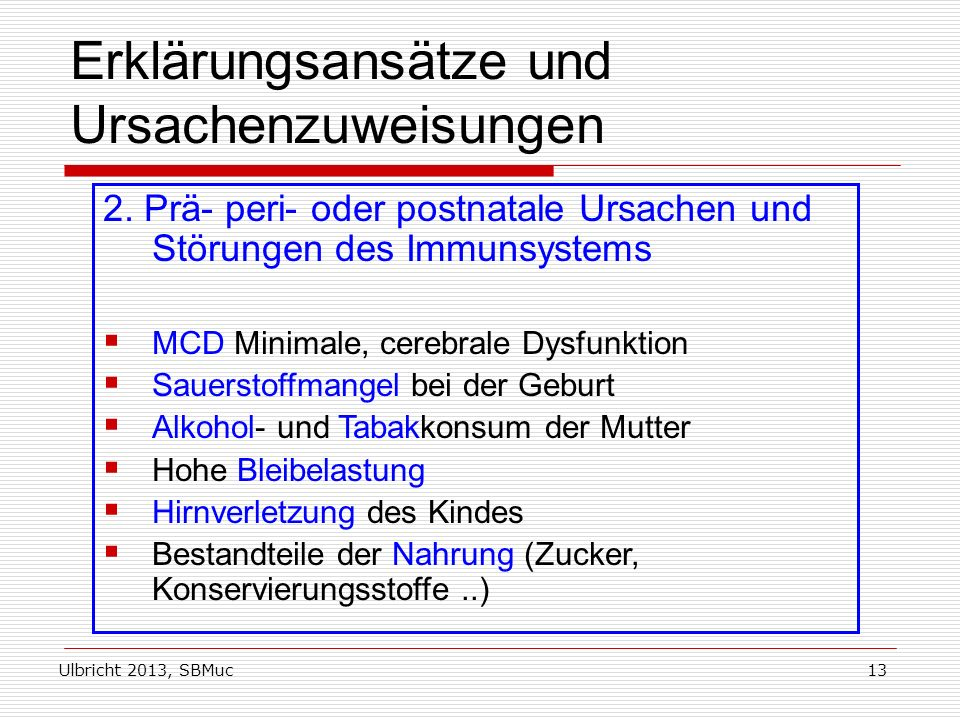 Ulbricht 2013, SBMuc13 Erklärungsansätze und Ursachenzuweisungen 2. Prä- peri- oder postnatale Ursachen und Störungen des Immunsystems MCD Minimale, c
