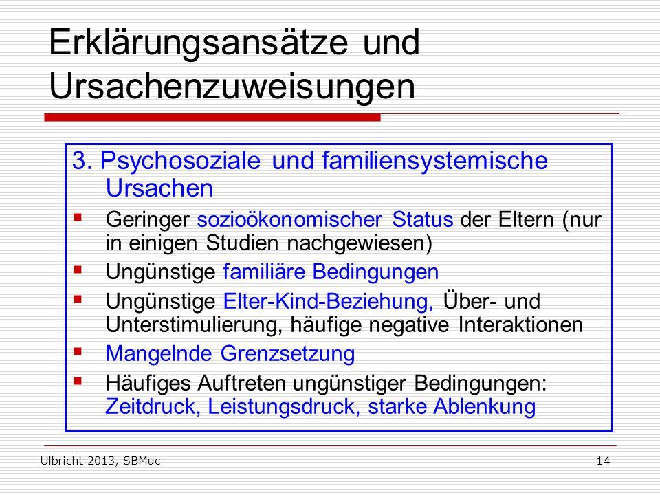 Ulbricht 2013, SBMuc14 Erklärungsansätze und Ursachenzuweisungen 3. Psychosoziale und familiensystemische Ursachen Geringer sozioökonomischer Status d