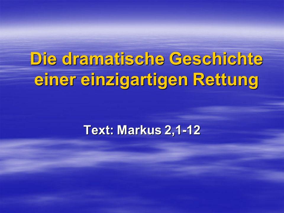 Die dramatische Geschichte einer einzigartigen Rettung Text: Markus 2,1-12