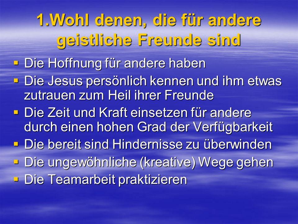 1.Wohl denen, die für andere geistliche Freunde sind Die Hoffnung für andere haben Die Hoffnung für andere haben Die Jesus persönlich kennen und ihm e