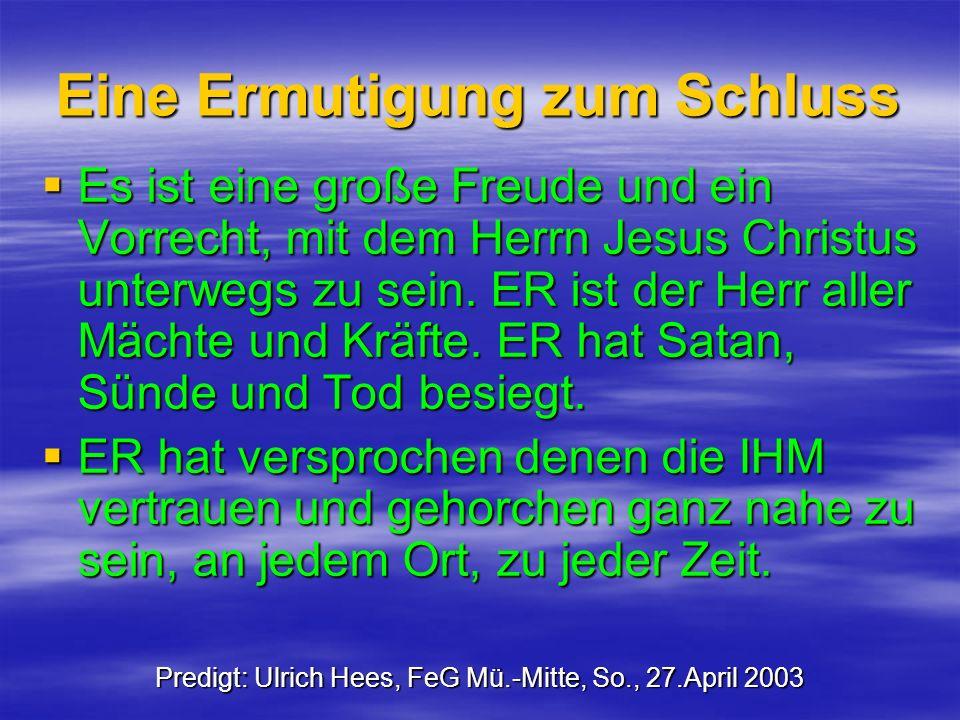 Eine Ermutigung zum Schluss Es ist eine große Freude und ein Vorrecht, mit dem Herrn Jesus Christus unterwegs zu sein. ER ist der Herr aller Mächte un