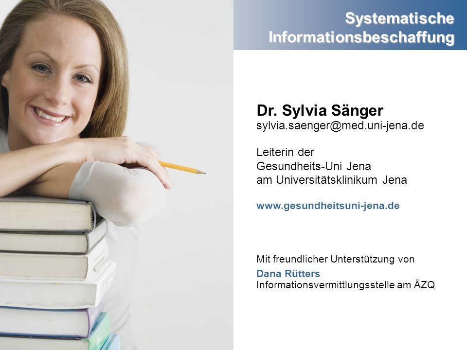Systematische Informationsbeschaffung Dr. Sylvia Sänger sylvia.saenger@med.uni-jena.de Leiterin der Gesundheits-Uni Jena am Universitätsklinikum Jena