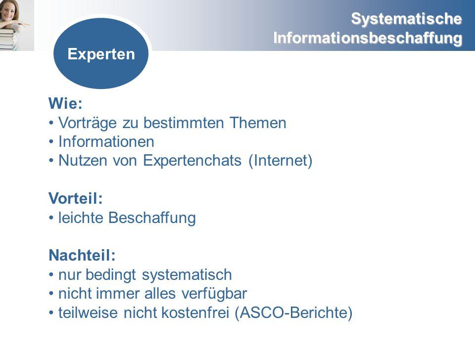 Systematische Informationsbeschaffung Experten Wie: Vorträge zu bestimmten Themen Informationen Nutzen von Expertenchats (Internet) Vorteil: leichte B