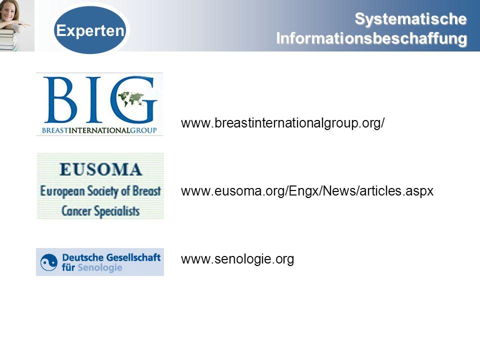 Systematische Informationsbeschaffung Experten www.breastinternationalgroup.org/ www.eusoma.org/Engx/News/articles.aspx www.senologie.org
