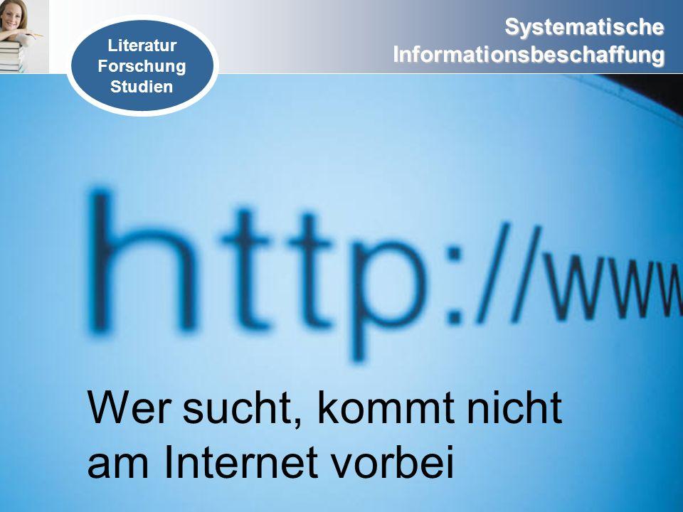 Systematische Informationsbeschaffung Wer sucht, kommt nicht am Internet vorbei Literatur Forschung Studien