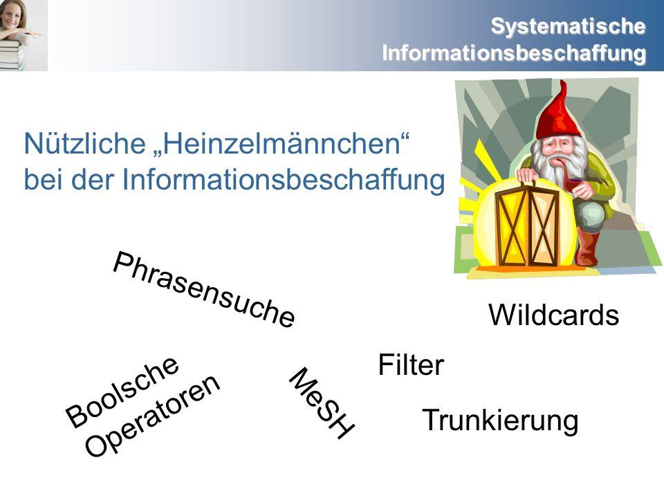 Systematische Informationsbeschaffung Boolsche Operatoren MeSH Trunkierung Phrasensuche Wildcards Filter Nützliche Heinzelmännchen bei der Information