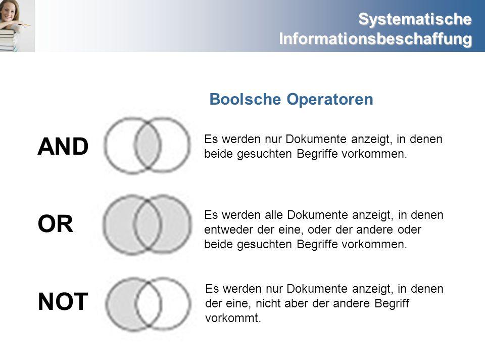 Systematische Informationsbeschaffung AND OR NOT Es werden nur Dokumente anzeigt, in denen beide gesuchten Begriffe vorkommen. Es werden alle Dokument