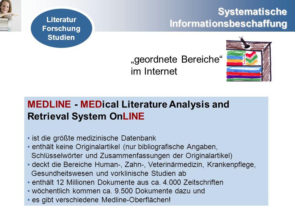 Systematische Informationsbeschaffung geordnete Bereiche im Internet MEDLINE - MEDical Literature Analysis and Retrieval System OnLINE ist die größte